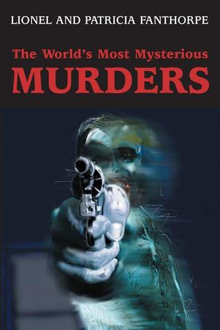 The World's Most Mysterious Murders by Lionel Fanthorpe