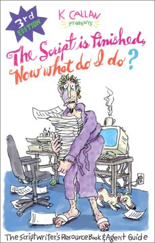 The Script is Finished, Now What Do I Do? by K. Callan