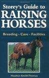 Storey's Guide to Raising Horses: Breeds/Care/Facilities
