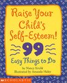Raise Your Child's Self-Esteem: 99 Easy Things to Do