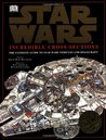 Incredible Cross-Sections of Star Wars: The Ultimate Guide to Star Wars Vehicles and Spacecraft