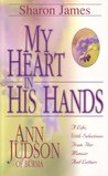 My Heart in His Hands: Ann Judson of Burma