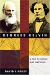 Degrees Kelvin: A Tale of Genius, Invention, and Tragedy