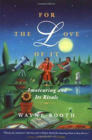 For the Love of It by Wayne C. Booth