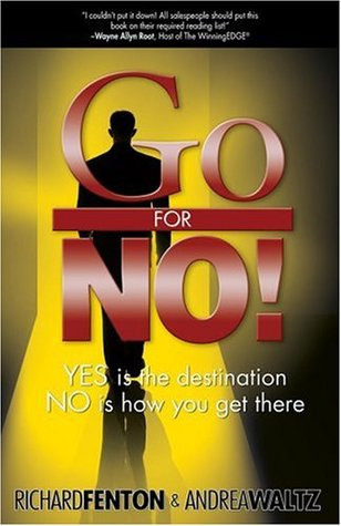 Go for No! Yes is the Destination, No is How You Get There by Richard Fenton