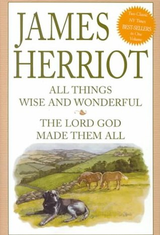 All Things Wise and Wonderful & The Lord God Made Them All by James Herriot