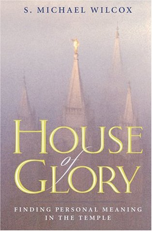 House of Glory by S. Michael Wilcox