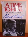 A Time to Heal: The Autobiography of Gerald R. Ford