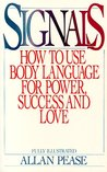 Signals: How To Use Body Language For Power, Success, And Love