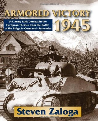 Armored Victory 1945: U.S. Army Tank Combat in the European Theater from the Battle of the Bulge to Germany's Surrender