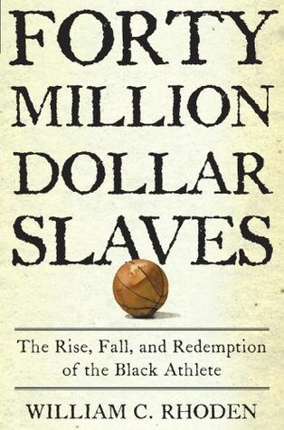 chapter 8 of forty million dollar slaves Sports, for some, represent the best in humanity, where talent and muscle can transcend difference and prejudice: jackie robinson, muhammed ali, althea gibson—pioneers whose accomplishments beyond sports are legend but these legends, says william rhoden in forty million dollar slave may be.
