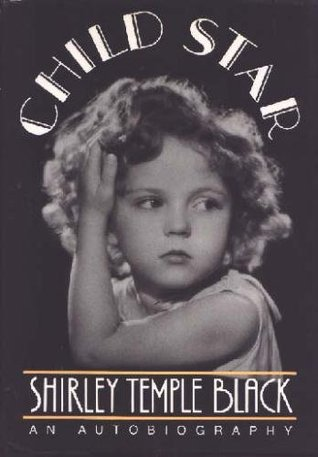 Child Star by Shirley Temple Black