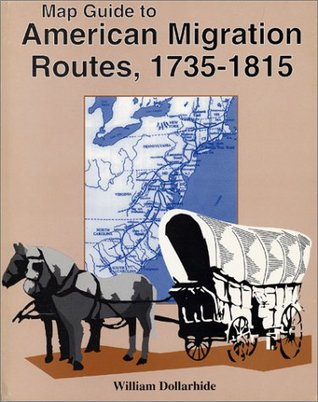 Map Guide to American Migration Routes, 1735-1815 by William Dollarhide