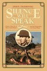 Silence Will Speak: A Study of the Life of Denys Finch Hatton and His Relationship with Karen...