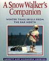 Snow Walker's Companion: Winter Trail Skills from the Far North