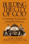 Building the City of God: Community and Cooperation among the Mormons