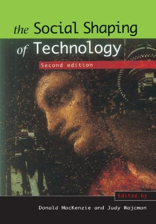 The Social Shaping of Technology by Donald Angus MacKenzie