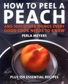 How to Peel a Peach: And 1,001 Other Things Every Good Cook Needs to Know