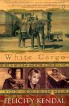 White Cargo by Felicity Kendal
