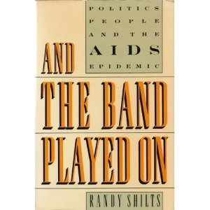 And the Band Played On by Randy Shilts