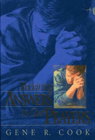 Receiving Answers to Our Prayers by Gene R. Cook
