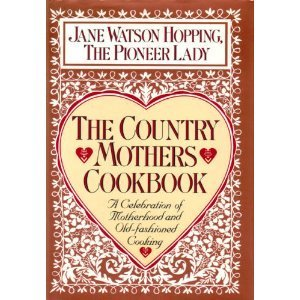 Country Mothers Cookbook: A Celebration of Motherhood and Old-Fashioned Cooking