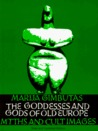 The Goddesses and Gods of Old Europe: Myths and Cult Images, New and Updated Edition