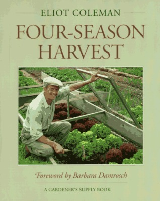 The New Organic Grower's Four-Season Harvest by Eliot Coleman