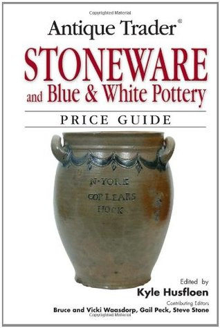 Antique Trader Stoneware and Blue & White Pottery Price Guide by Kyle Husfloen
