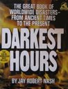 Darkest hours: A narrative encyclopedia of worldwide disasters from ancient times to the present