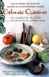 Ethnic Cuisine: How to Create the Authentic Flavors of Over 30 International Cuisines