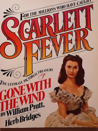 Scarlett Fever: The Ultimate Pictorial Treasury of Gone With the Wind : Featuring the Collection of Herb Bridges
