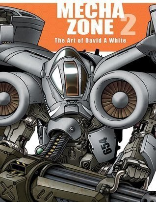 Mecha Zone 2 The Art of David A. White by David A. White