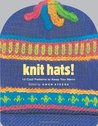Knit Hats!: 15 Cool Patterns to Keep You Warm