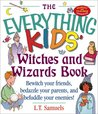 The Everything Kids' Witches and Wizards Book: Bewitch Your Friends, Bedazzle Your Parents, and Befuddleyour Enemies!