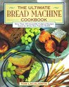 The Ultimate Bread Machine Cookbook: An Insider's Guide to Automatic Bread Making