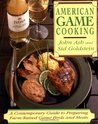American Game Cooking: A Contemporary Guide To Preparing Farm-raised Game Birds And Meats