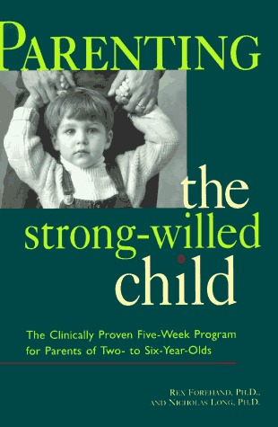 Parenting the Strong-Willed Child: The Clinically Proven Program for Parents of Two- To Six-Year-Olds