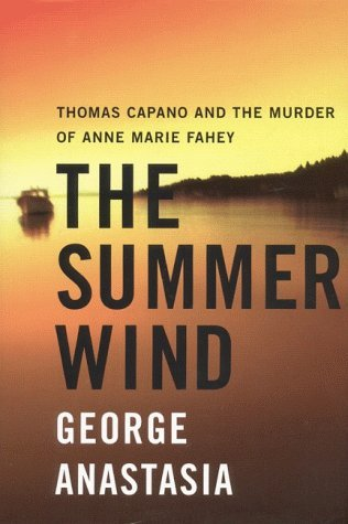 The Summer Wind: Thomas Capano and the Murder of Anne Marie Fahey