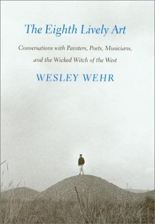 Eighth Lively Art: Conversations with Painters, Poets, Musicians, and the Wicked Witch of the West