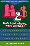 How to Succeed in Business Without Really Trying: The Dastard's Guide to Fame and Fortune