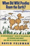 When Did Wild Poodles Roam the Earth? An Imponderables Book