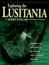 Exploring the Lusitania: Probing the Mysteries of the Sinking That Changed History