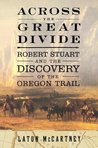 Across the Great Divide: Robert Stuart and the Discovery of the Oregon Trail