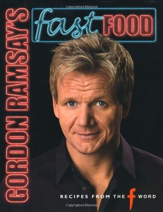 Gordon Ramsay's Fast Food: Recipes from the F Word. with Mark Sargeant and Emily Quah