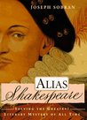 Alias Shakespeare: Solving the Greatest Literary Mystery of All Time