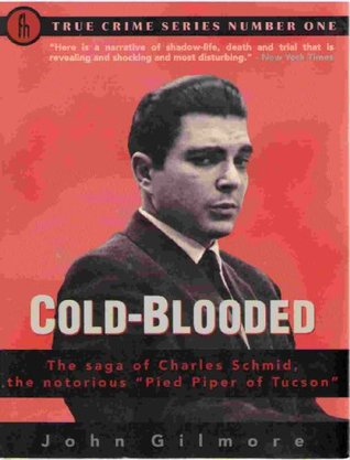 """Cold-Blooded: The Saga of Charles Schmid, the Notorious """"Pied Piper of Tucson"""""""
