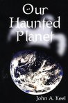 Our Haunted Planet