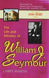 The Life and Ministry of William J. Seymour: And a History of the Azusa Street Revival (The complete Azusa street library)