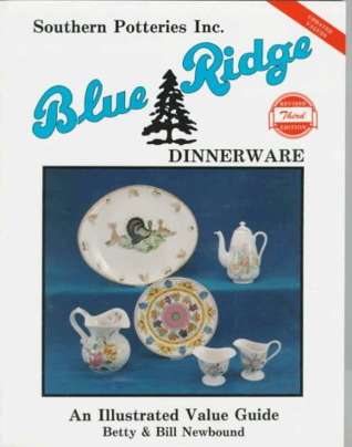Blue Ridge Dinnerware: Southern Potteries Incorporated : An Illustrated Value Guide/Betty and Bill Newbound